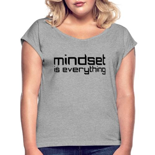 Mindset is everything - T-shirt med upprullade ärmar dam