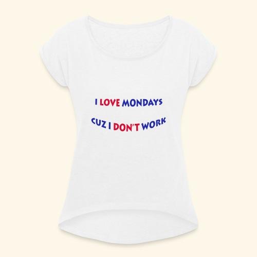 Love Mondays - Frauen T-Shirt mit gerollten Ärmeln