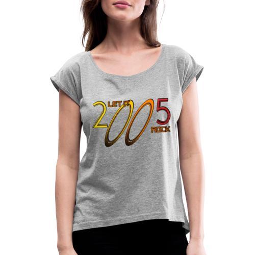Let it Rock 2005 - Frauen T-Shirt mit gerollten Ärmeln