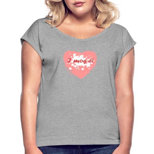 I mog di - Ich mag dich - Frauen T-Shirt mit gerollten Ärmeln