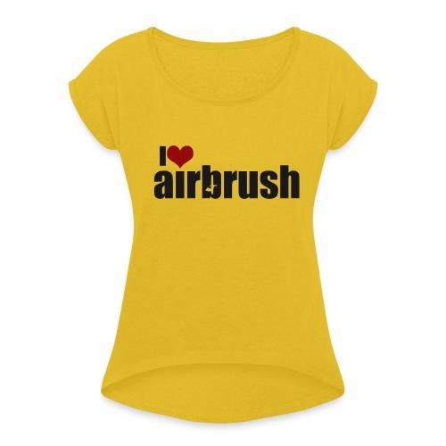 I Love airbrush - Frauen T-Shirt mit gerollten Ärmeln