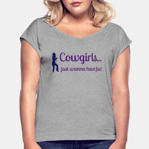 Cowgirls just wanna have fun - Frauen T-Shirt mit gerollten Ärmeln