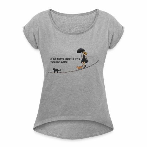 Non tutto quello che vacilla cade - Maglietta da donna con risvolti