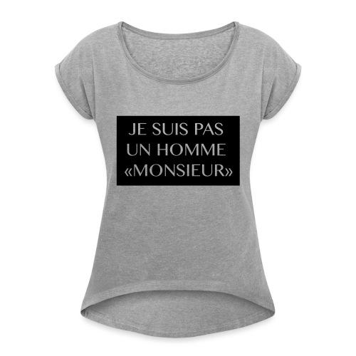 je suis pas un homme monsieur - T-shirt à manches retroussées Femme