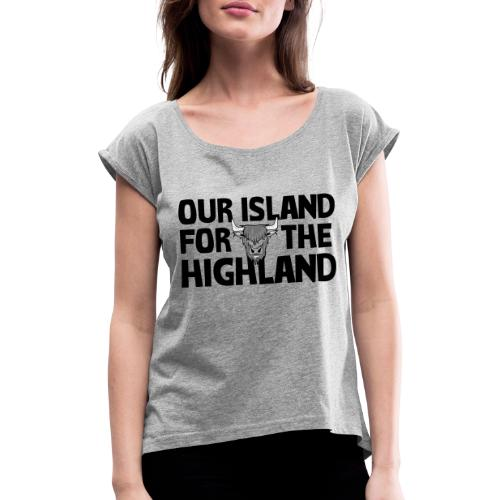 Our island for the Highland - Vrouwen T-shirt met opgerolde mouwen