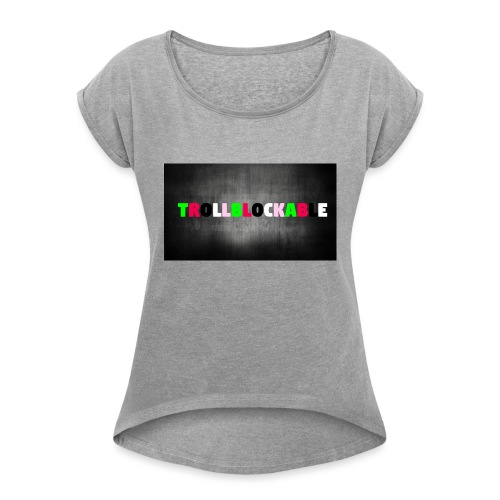 Trollblockable - Women's T-Shirt with rolled up sleeves