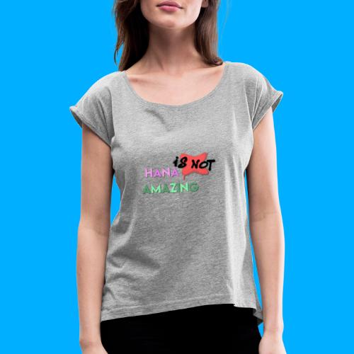 Hana Is Not Amazing T-Shirts - Women's T-Shirt with rolled up sleeves
