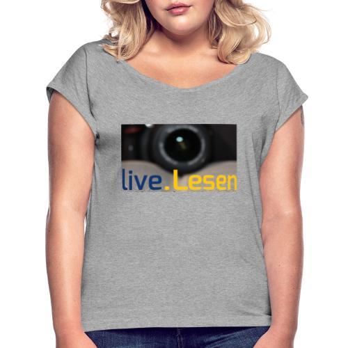 live.Lesen Foto - Frauen T-Shirt mit gerollten Ärmeln