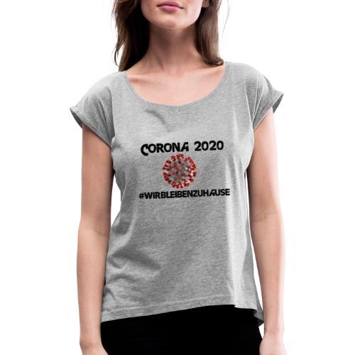 Corona 2020 - Frauen T-Shirt mit gerollten Ärmeln