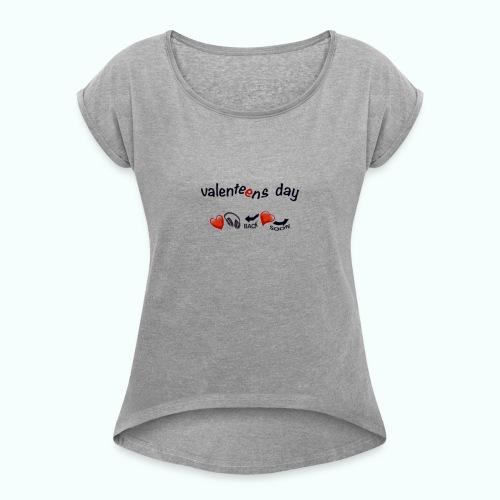 valenteens day - Frauen T-Shirt mit gerollten Ärmeln