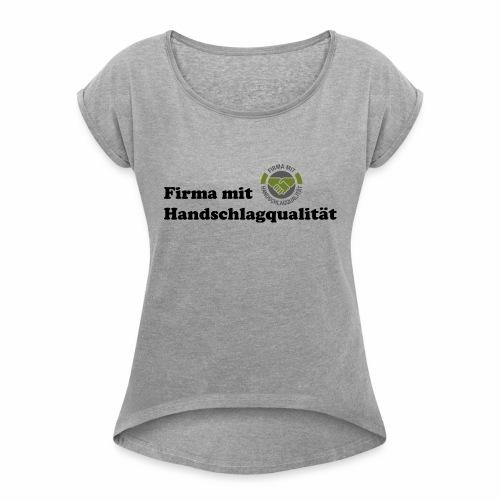 Handschlagqualität Text schwarz - Frauen T-Shirt mit gerollten Ärmeln