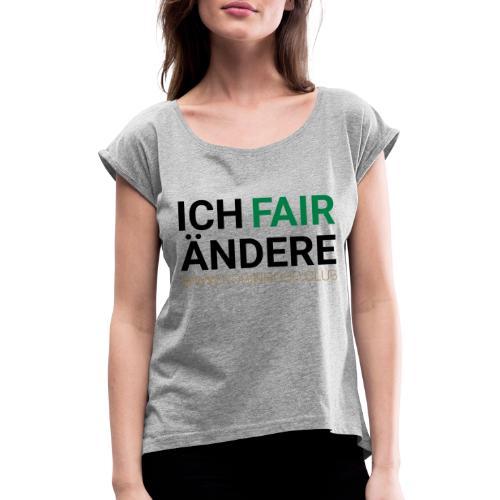 Ich FairÄndere - Frauen T-Shirt mit gerollten Ärmeln