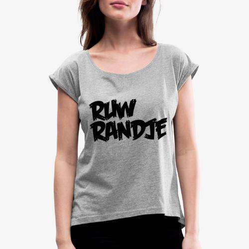 Ruw Randje - Vrouwen T-shirt met opgerolde mouwen
