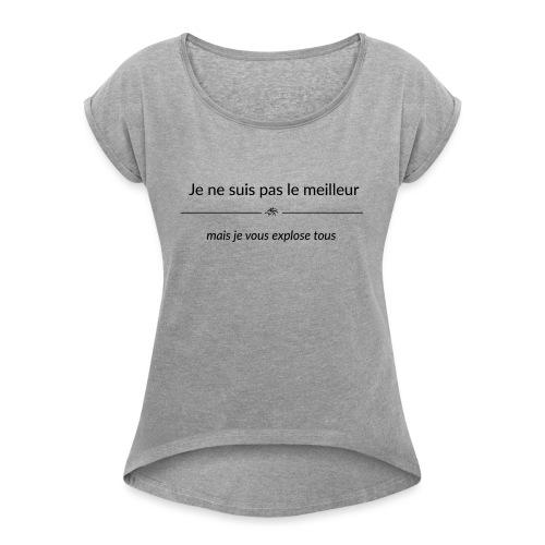 Je ne suis pas le meilleur - mais je vous explose - T-shirt à manches retroussées Femme