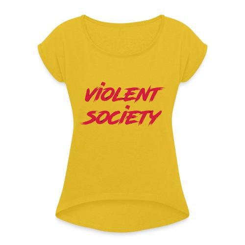 Violent Society - Frauen T-Shirt mit gerollten Ärmeln