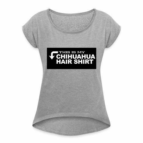 This is my chihuahua hair shirt - T-shirt à manches retroussées Femme