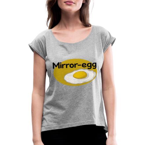 Mirror-egg - Frauen T-Shirt mit gerollten Ärmeln
