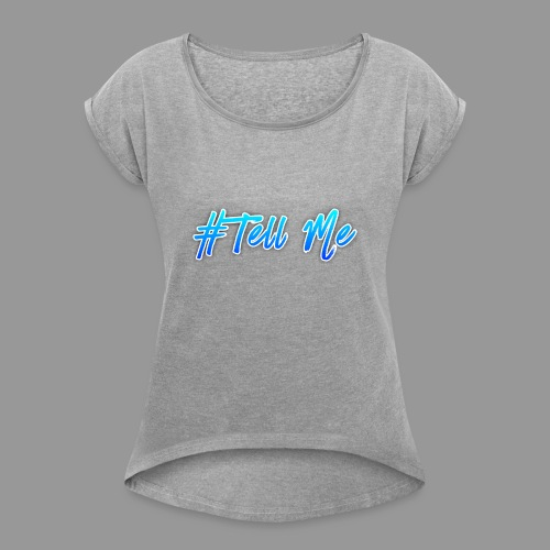 Tell Me - Women's T-Shirt with rolled up sleeves