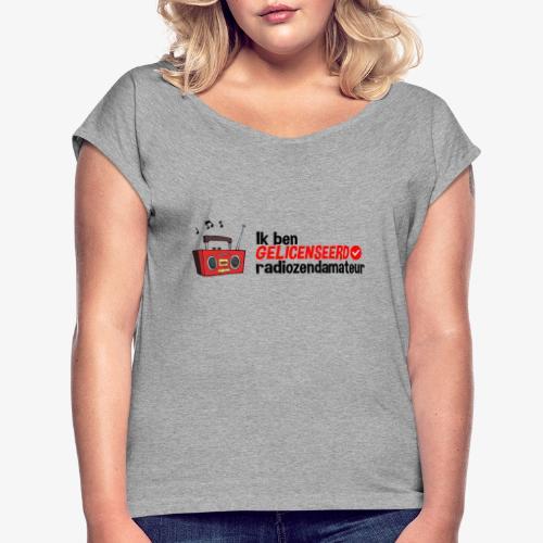 Ik ben gelicenseerd radiozendamateur - Vrouwen T-shirt met opgerolde mouwen