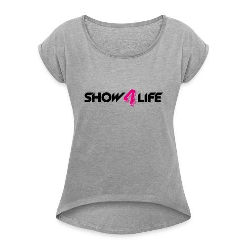 Show4life   Merchandise - Vrouwen T-shirt met opgerolde mouwen