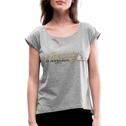 beauty is everywhere - Frauen T-Shirt mit gerollten Ärmeln