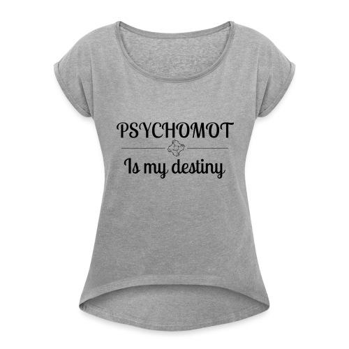 Psychomot Is my destiny - T-shirt à manches retroussées Femme