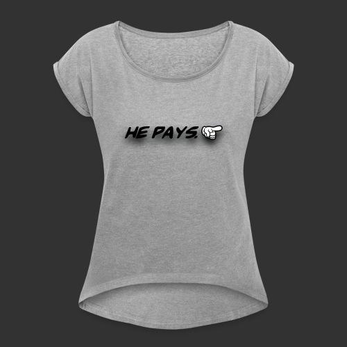 he pays - Vrouwen T-shirt met opgerolde mouwen