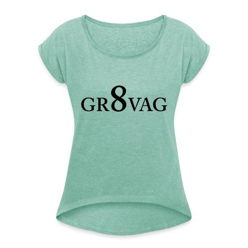 GR8VAG - Naisten T-paita, jossa rullatut hihat