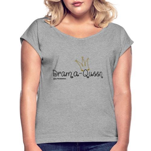 Drama Queen - Frauen T-Shirt mit gerollten Ärmeln
