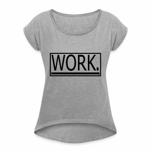 WORK. - Vrouwen T-shirt met opgerolde mouwen