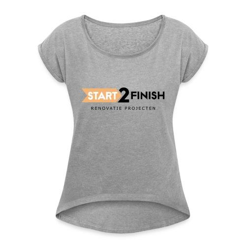 Start to finish - Vrouwen T-shirt met opgerolde mouwen