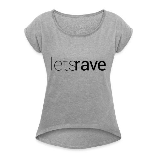 letsrave - Frauen T-Shirt mit gerollten Ärmeln