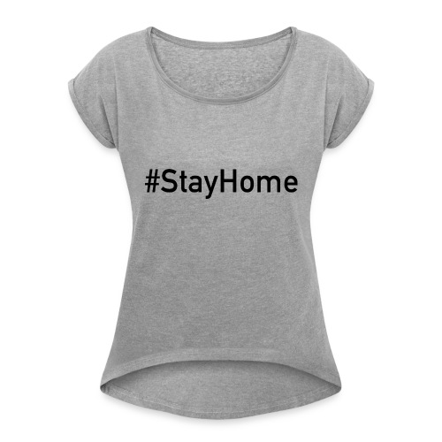 StayHome - Frauen T-Shirt mit gerollten Ärmeln