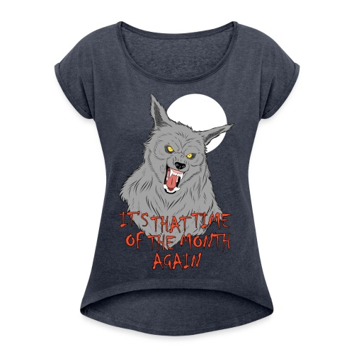 That Time of the Month - Women's T-Shirt with rolled up sleeves