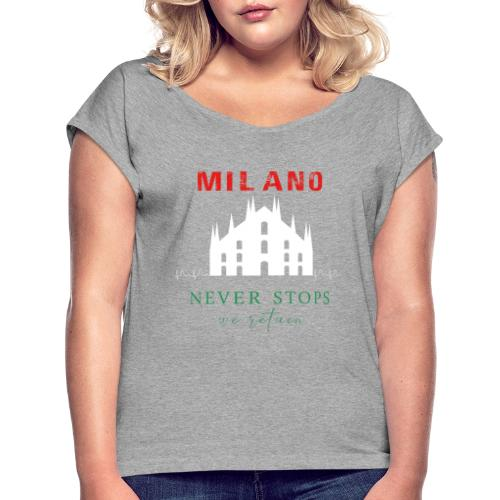 MILAN NEVER STOPS T-SHIRT - Women's T-Shirt with rolled up sleeves