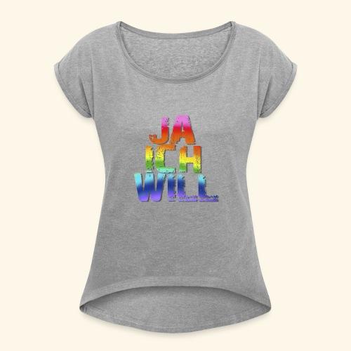 ja ich will! - Frauen T-Shirt mit gerollten Ärmeln