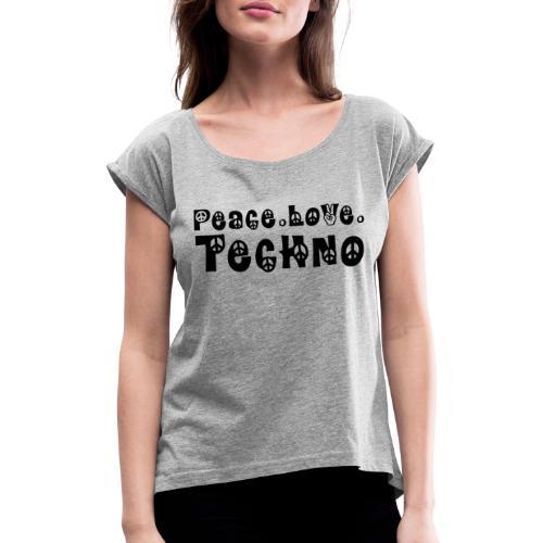 Peace Love Techno - Frauen T-Shirt mit gerollten Ärmeln