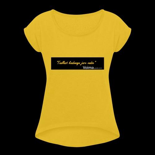 Voimavarat slogani - Naisten T-paita, jossa rullatut hihat