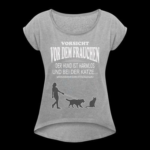 Vorsicht vor dem FRAUCHEN - Frauen T-Shirt mit gerollten Ärmeln
