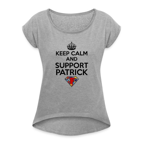 Keep Calm and Support Patrick - Women's T-Shirt with rolled up sleeves