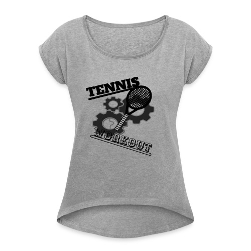 TENNIS WORKOUT - Women's T-Shirt with rolled up sleeves