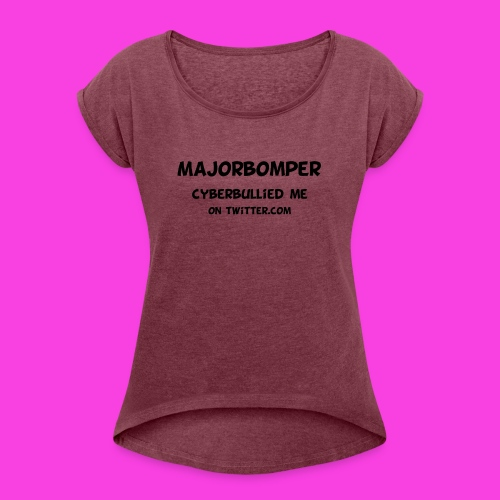 Majorbomper Cyberbullied Me On Twitter.com - Women's T-Shirt with rolled up sleeves