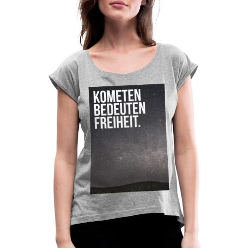 Kometen bedeuten Freiheit. - Frauen T-Shirt mit gerollten Ärmeln