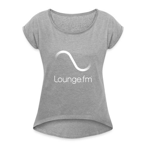 loungefm logo weiss - Frauen T-Shirt mit gerollten Ärmeln