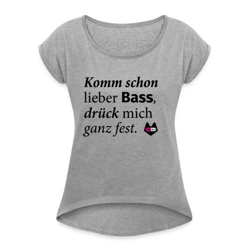 Komm schon lieber Bass - Frauen T-Shirt mit gerollten Ärmeln