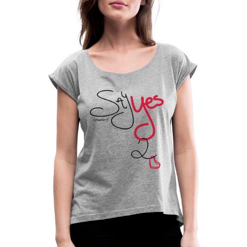 Yes 2 Love - Vrouwen T-shirt met opgerolde mouwen