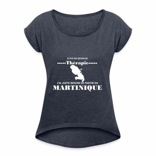 NUL BESOIN DE THERAPIE JUSTE LA MARTINIQUE - T-shirt à manches retroussées Femme