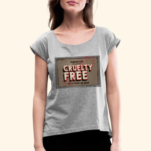 cruelty free - Women's T-Shirt with rolled up sleeves