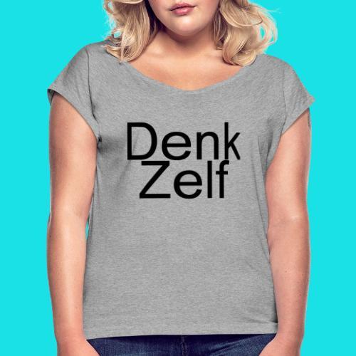 denk zelf - Vrouwen T-shirt met opgerolde mouwen