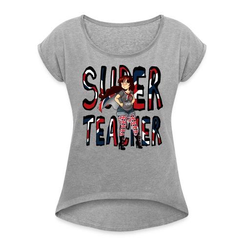 Tee-shirt Super Teacher - T-shirt à manches retroussées Femme